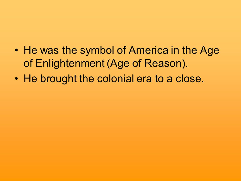 He was the symbol of America in the Age of Enlightenment (Age of Reason).