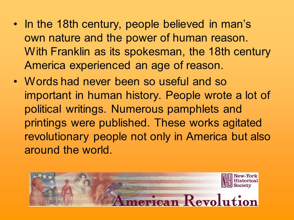 In the 18th century, people believed in man's own nature and the power of human reason.