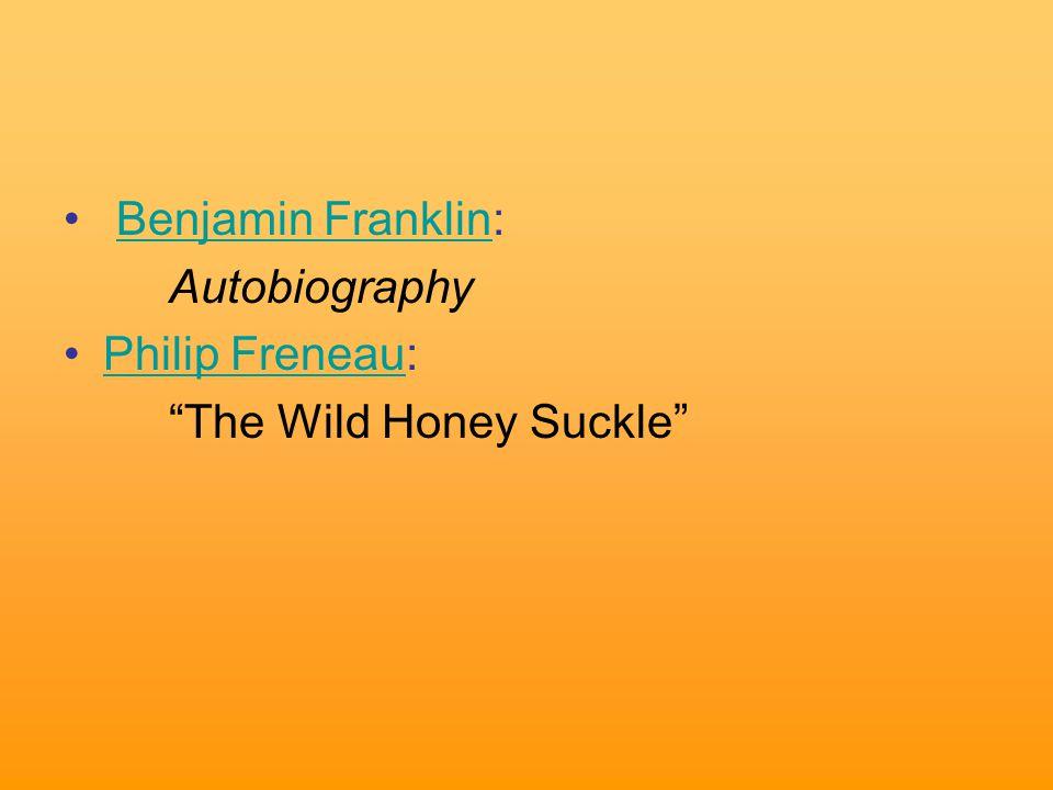 Benjamin Franklin:Benjamin Franklin Autobiography Philip Freneau:Philip Freneau The Wild Honey Suckle