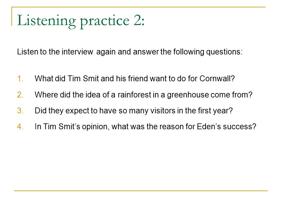 Listening practice 2: Listen to the interview again and answer the following questions: 1.What did Tim Smit and his friend want to do for Cornwall.