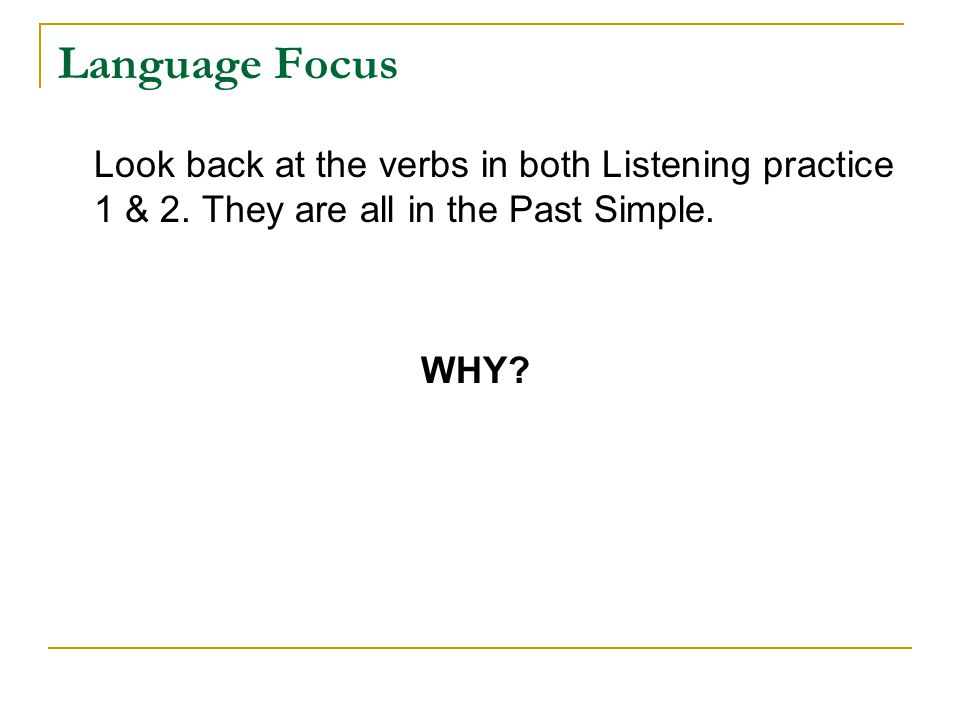 Language Focus Look back at the verbs in both Listening practice 1 & 2.