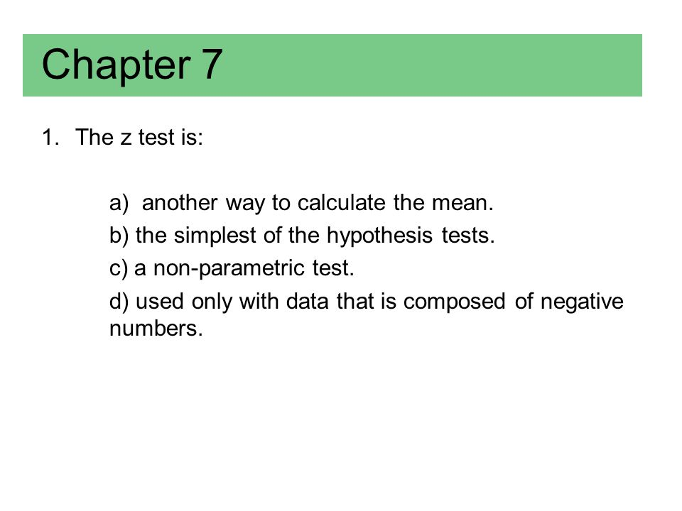 Chapter 7 (Answer) 1.The z test is: a) another way to calculate the mean.