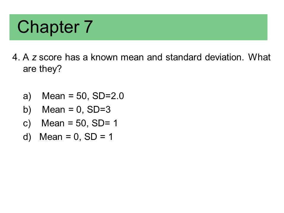 Chapter 7 (Answer) 4.A z score has a known mean and standard deviation.