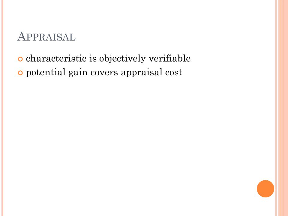 A PPRAISAL characteristic is objectively verifiable potential gain covers appraisal cost