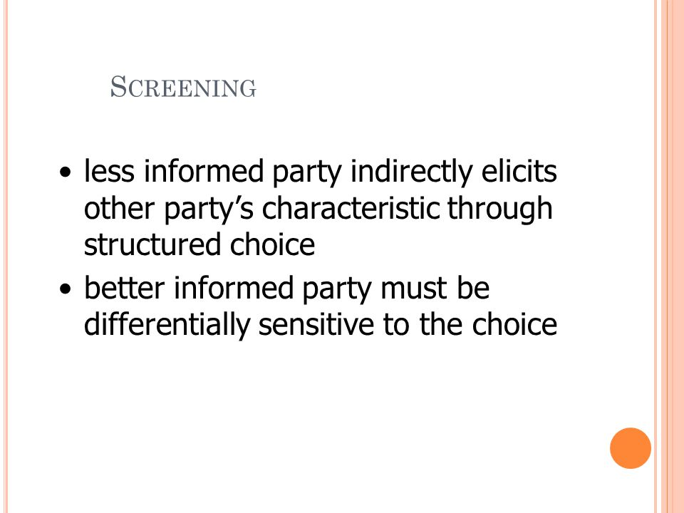 less informed party indirectly elicits other party's characteristic through structured choice better informed party must be differentially sensitive t