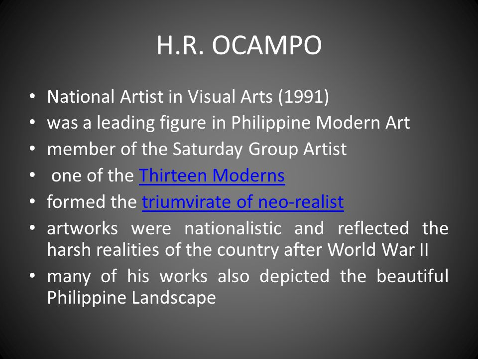 H.R. OCAMPO National Artist in Visual Arts (1991) was a leading figure in Philippine Modern Art member of the Saturday Group Artist one of the Thirtee