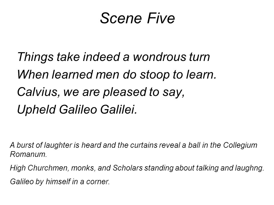 Scene Five Things take indeed a wondrous turn When learned men do stoop to learn.