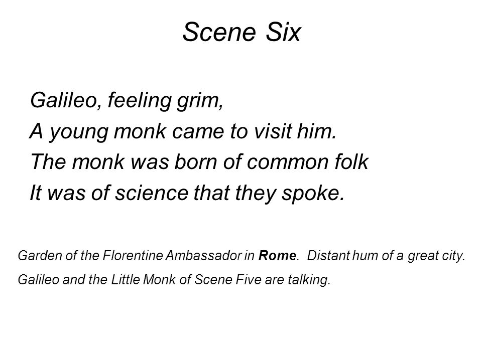 Scene Six Galileo, feeling grim, A young monk came to visit him.