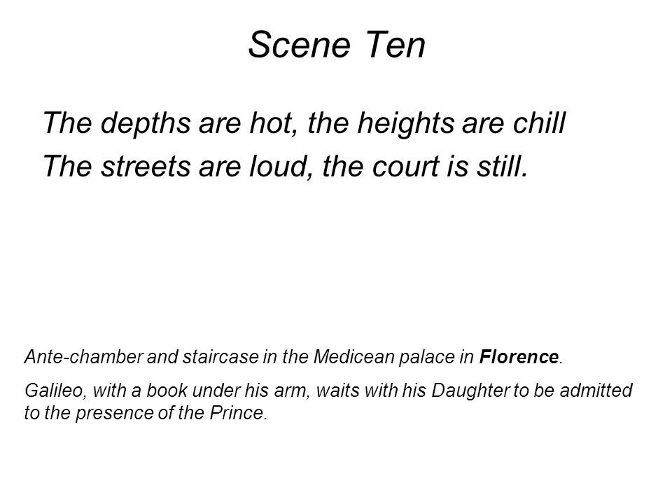 Scene Ten The depths are hot, the heights are chill The streets are loud, the court is still.