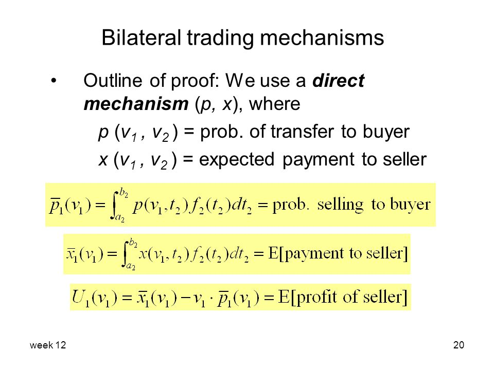 week 1220 Bilateral trading mechanisms Outline of proof: We use a direct mechanism (p, x), where p (v 1, v 2 ) = prob.