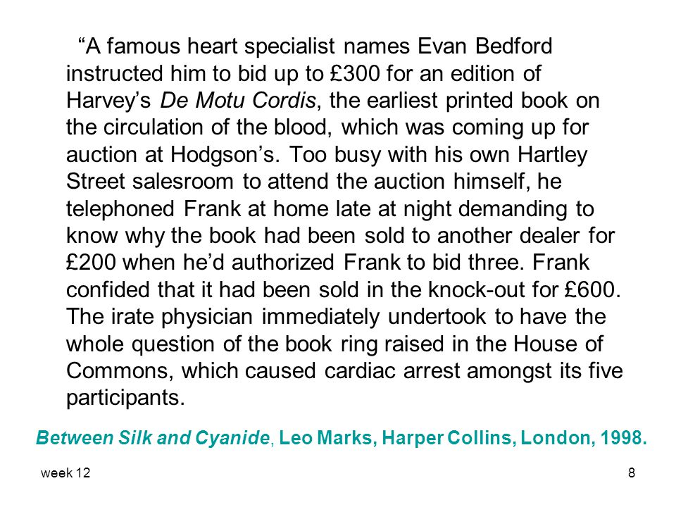 week 128 A famous heart specialist names Evan Bedford instructed him to bid up to £300 for an edition of Harvey's De Motu Cordis, the earliest printed book on the circulation of the blood, which was coming up for auction at Hodgson's.