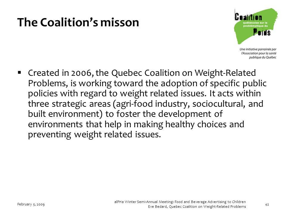 February 5, 2009 alPHa Winter Semi-Annual Meeting: Food and Beverage Advertising to Children Eve Bedard, Quebec Coalition on Weight-Related Problems 4