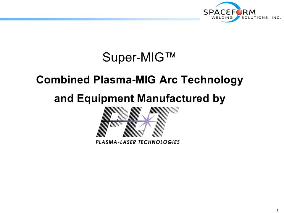 ™ Combined Plasma-MIG Arc Technology and Equipment Manufactured by Super-MIG™ Combined Plasma-MIG Arc Technology and Equipment Manufactured by 1