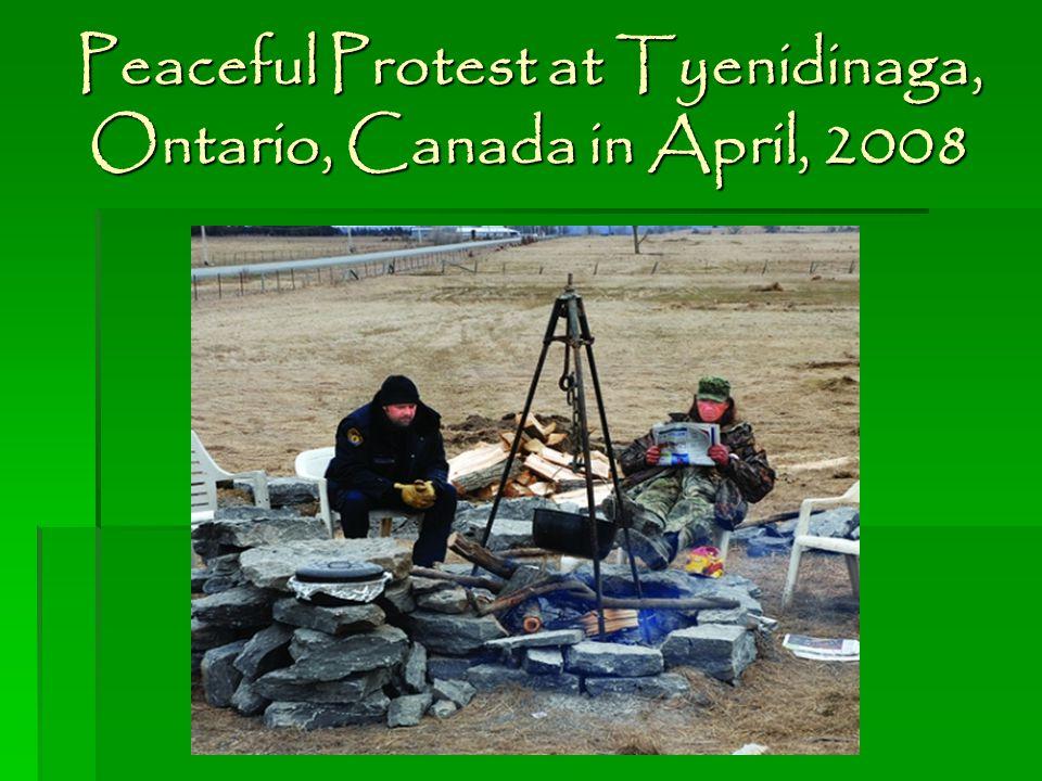 Peaceful Protest at Tyenidinaga, Ontario, Canada in April, 2008
