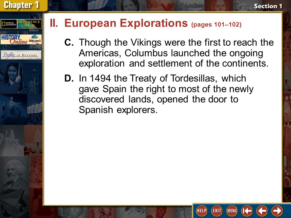 Section 1 DLN-7 C.Though the Vikings were the first to reach the Americas, Columbus launched the ongoing exploration and settlement of the continents.
