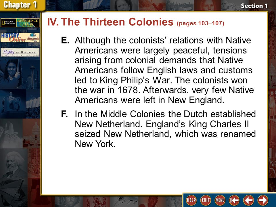 Section 1 DLN-18 E.Although the colonists' relations with Native Americans were largely peaceful, tensions arising from colonial demands that Native Americans follow English laws and customs led to King Philip's War.