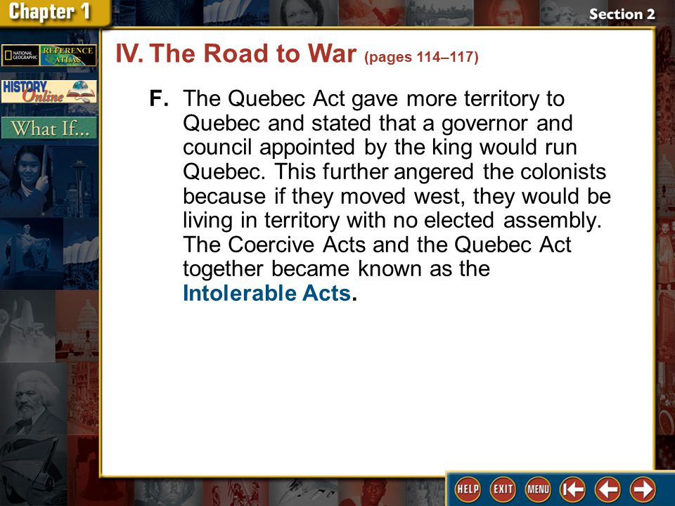 Section 2 DLN-28 F.The Quebec Act gave more territory to Quebec and stated that a governor and council appointed by the king would run Quebec.