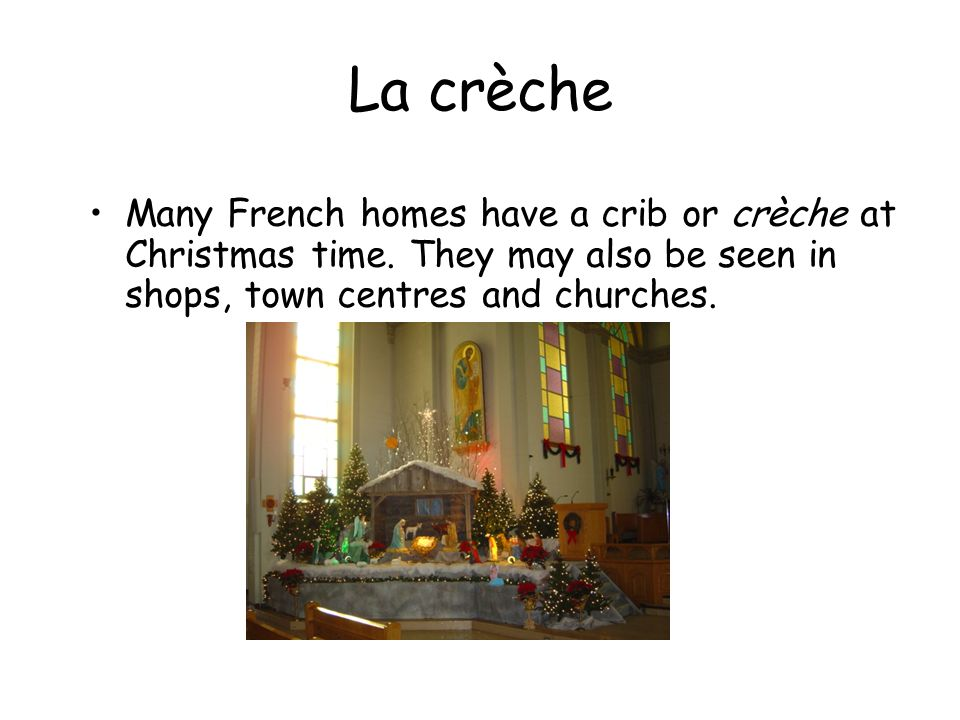 La crèche Many French homes have a crib or crèche at Christmas time.
