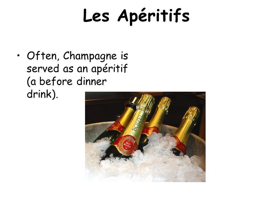 Les Apéritifs Often, Champagne is served as an apéritif (a before dinner drink).