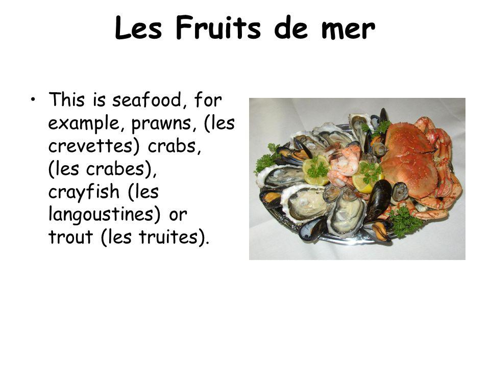 Les Fruits de mer This is seafood, for example, prawns, (les crevettes) crabs, (les crabes), crayfish (les langoustines) or trout (les truites).
