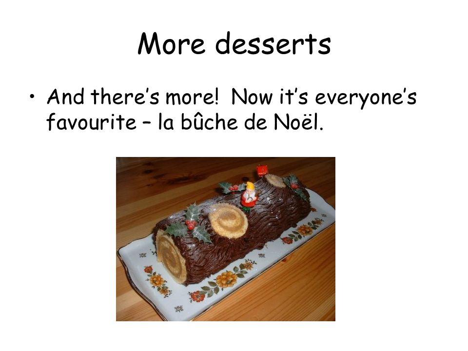 More desserts And there's more! Now it's everyone's favourite – la bûche de Noël.