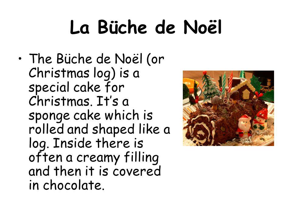 La Büche de Noël The Büche de Noël (or Christmas log) is a special cake for Christmas.