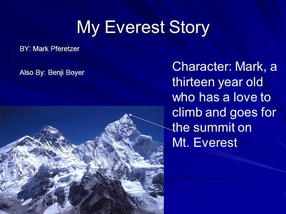 My Everest Story Character: Mark, a thirteen year old who has a love to climb and goes for the summit on Mt.