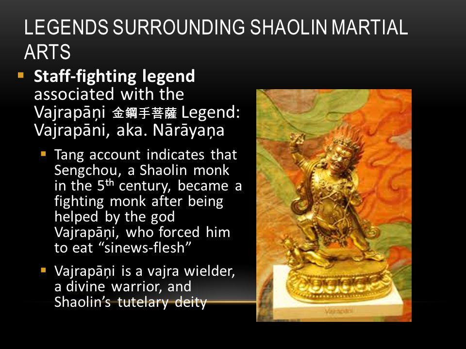 LEGENDS SURROUNDING SHAOLIN MARTIAL ARTS  Staff-fighting legend associated with the Vajrapāņi 金鋼手菩薩 Legend: Vajrapāni, aka.