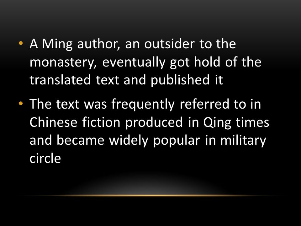 A Ming author, an outsider to the monastery, eventually got hold of the translated text and published it The text was frequently referred to in Chines