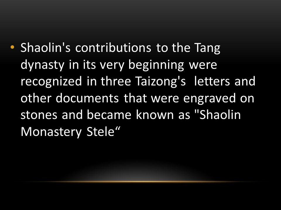Shaolin's contributions to the Tang dynasty in its very beginning were recognized in three Taizong's letters and other documents that were engraved on