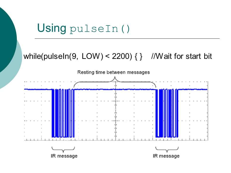 Using pulseIn() while(pulseIn(9, LOW) < 2200) { } //Wait for start bit