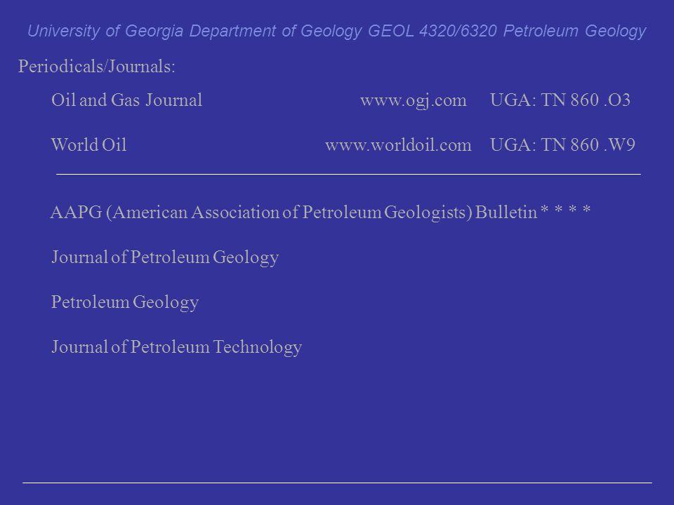 Periodicals/Journals: Oil and Gas Journal www.ogj.comUGA: TN 860.O3 World Oil www.worldoil.com UGA: TN 860.W9 AAPG (American Association of Petroleum