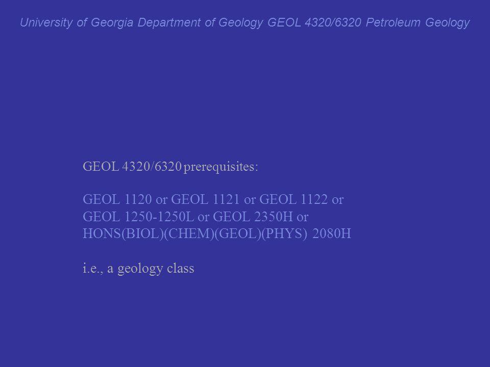 GEOL 4320/6320 prerequisites: GEOL 1120 or GEOL 1121 or GEOL 1122 or GEOL 1250-1250L or GEOL 2350H or HONS(BIOL)(CHEM)(GEOL)(PHYS) 2080H i.e., a geolo
