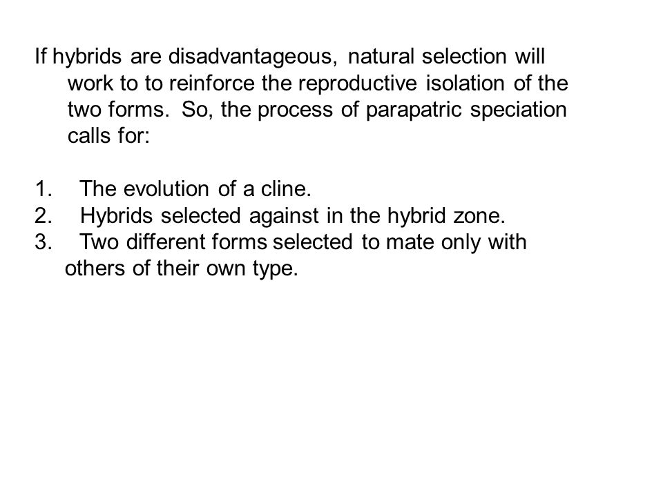 If hybrids are disadvantageous, natural selection will work to to reinforce the reproductive isolation of the two forms.
