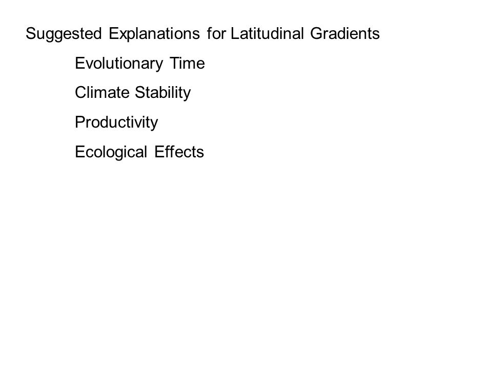 Suggested Explanations for Latitudinal Gradients Evolutionary Time Climate Stability Productivity Ecological Effects