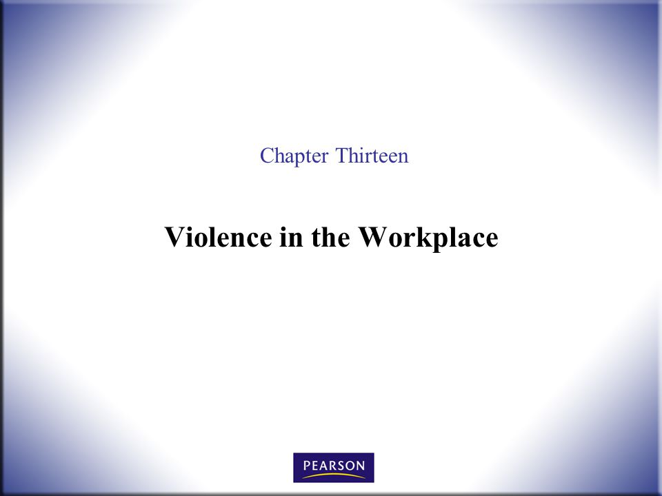 Chapter Thirteen Violence in the Workplace