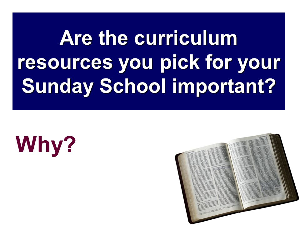 Are the curriculum resources you pick for your Sunday School important Why