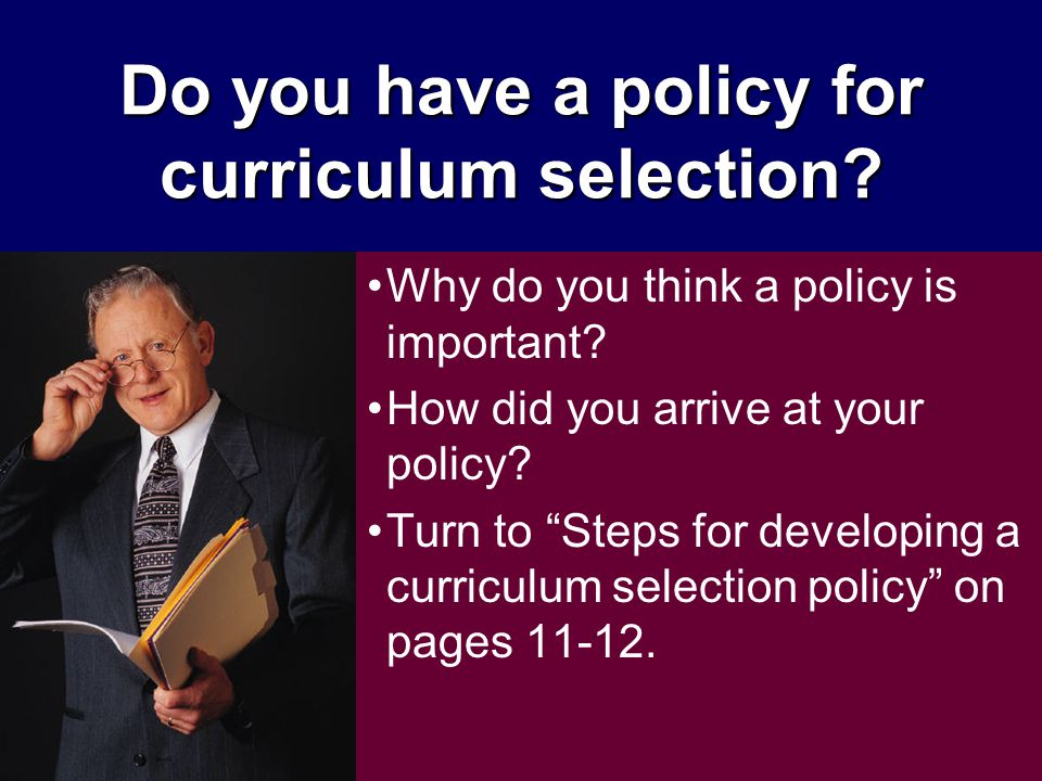 Do you have a policy for curriculum selection. Why do you think a policy is important.