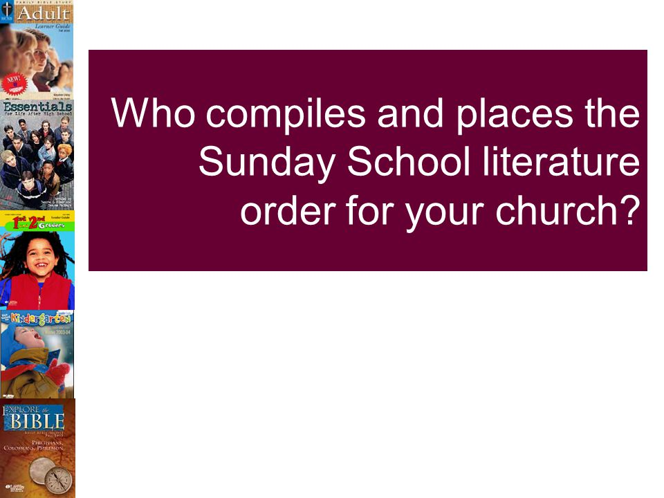 Who compiles and places the Sunday School literature order for your church