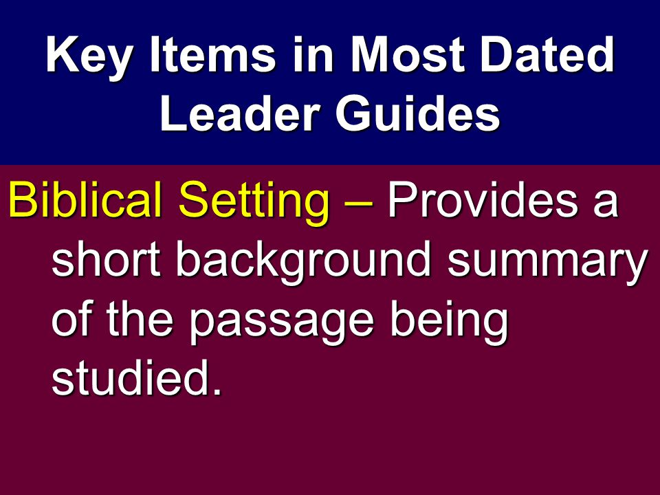 Key Items in Most Dated Leader Guides Biblical Setting – Provides a short background summary of the passage being studied.