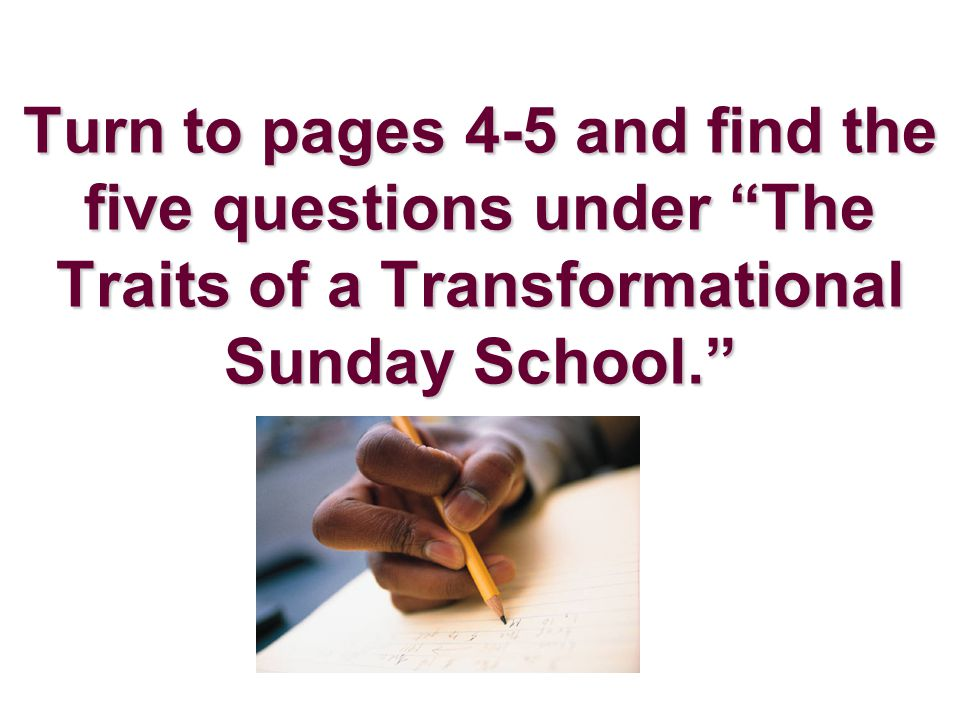 "Turn to pages 4-5 and find the five questions under ""The Traits of a Transformational Sunday School."""