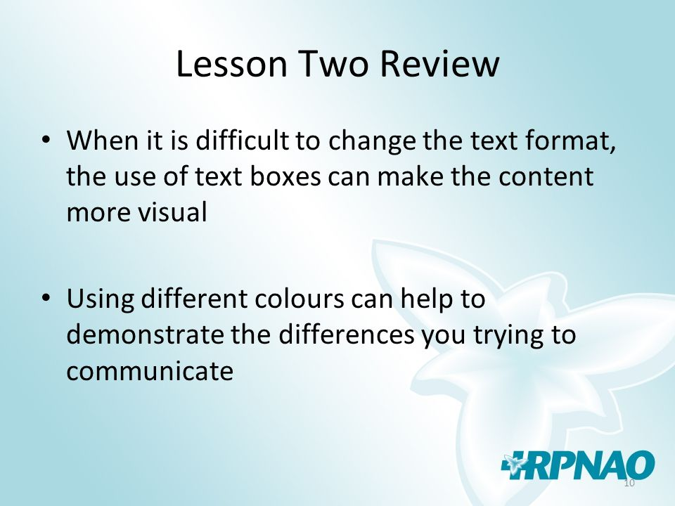 10 Lesson Two Review When it is difficult to change the text format, the use of text boxes can make the content more visual Using different colours can help to demonstrate the differences you trying to communicate