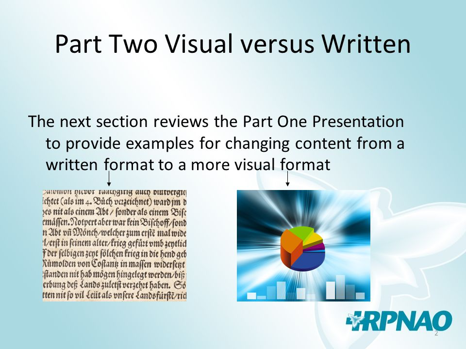 2 Part Two Visual versus Written The next section reviews the Part One Presentation to provide examples for changing content from a written format to a more visual format