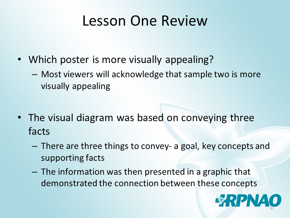 6 Lesson One Review Which poster is more visually appealing? – Most viewers will acknowledge that sample two is more visually appealing The visual dia