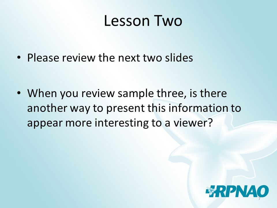 7 Lesson Two Please review the next two slides When you review sample three, is there another way to present this information to appear more interesti