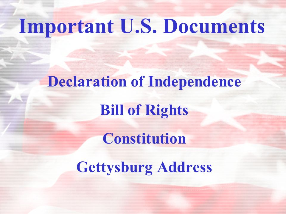 Important U.S. Documents Declaration of Independence Bill of Rights Constitution Gettysburg Address