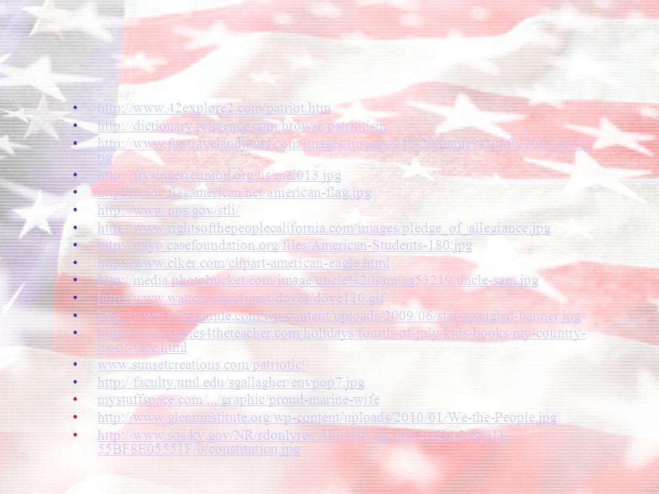 http://www.42explore2.com/patriot.htm http://dictionary.reference.com/browse/patriotism http://www.foxtravelandtours.com/images/images/94%20Statue%20o