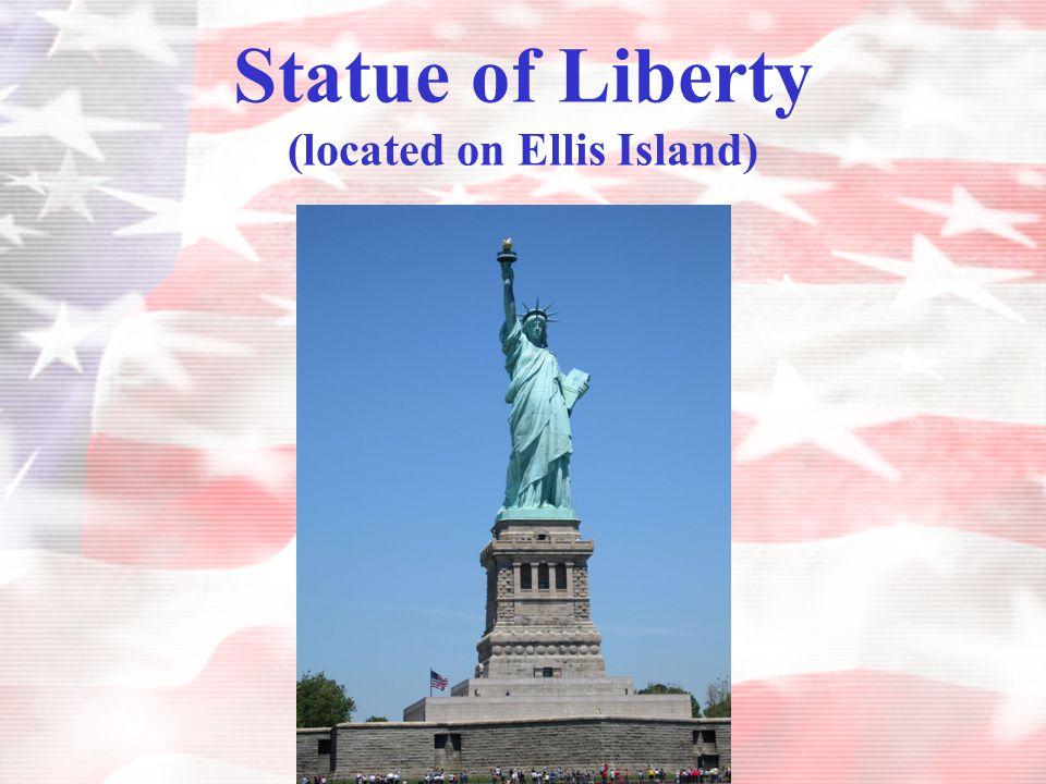 Statue of Liberty (located on Ellis Island)
