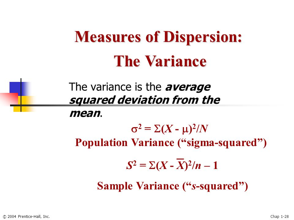 © 2004 Prentice-Hall, Inc.Chap 1-28 The variance is the average squared deviation from the mean. Measures of Dispersion: The Variance The Variance  2