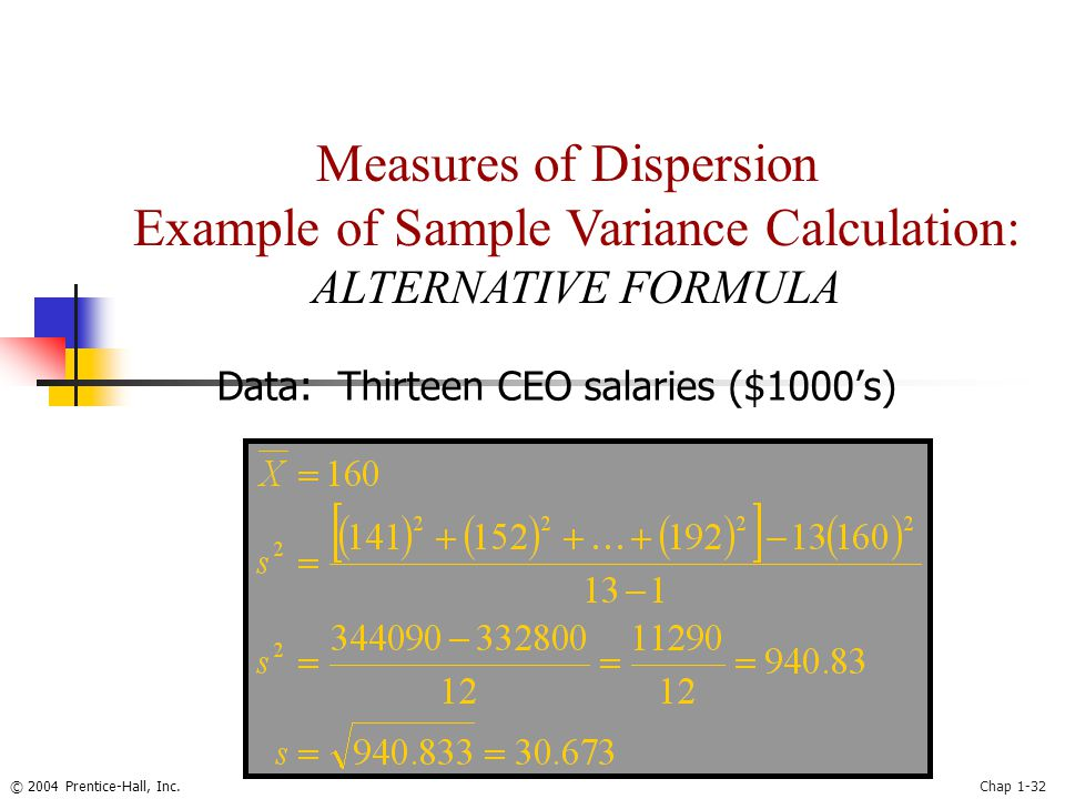 © 2004 Prentice-Hall, Inc.Chap 1-32 Data: Thirteen CEO salaries ($1000's) Measures of Dispersion Example of Sample Variance Calculation: ALTERNATIVE F